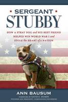 Sergeant Stubby: How a Stray Dog and His Best Friend Helped Win World War I and Stole the Heart of a Nation (Hardback)