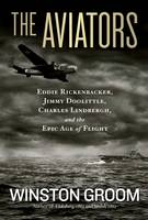 The Aviators: Eddie Rickenbacker, Jimmy Doolittle, Charles Lindbergh, and the Epic Age of Flight (Paperback)