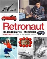 Retronaut: The Photographic Time Machine (Hardback)
