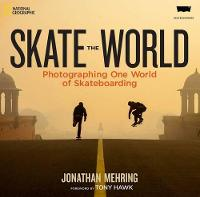 Skate the World: Photographing One World of Skateboarding (Hardback)