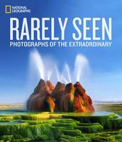 National Geographic Rarely Seen: Photographs of the Extraordinary (Hardback)