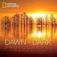 National Geographic Dawn to Dark Photographs: The Magic of Light (Hardback)