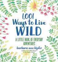 1,001 Ways to Live Wild: A Little Book of Everyday Advenures (Hardback)