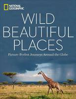 Wild Beautiful Places: 50 Picture-Perfect Travel Destinations Around the Globe (Hardback)