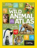 Wild Animal Atlas: Earth's Astonishing Animals and Where They Live - Atlas (Hardback)