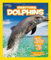 Everything Dolphins: Dolphin Facts, Photos, and Fun That Will Make You Flip - Everything (Paperback)