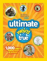 Ultimate Weird but True!: 1,000 Wild & Wacky Facts and Photos - Weird But True (Hardback)