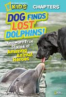 National Geographic Kids Chapters: Dog Finds Lost Dolphins: And More True Stories of Amazing Animal Heroes - National Geographic Kids Chapters (Paperback)