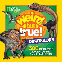 Weird But True Dinosaurs: 300 Dino-Mite Facts to Sink Your Teeth into - Weird But True (Paperback)