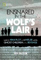 Ensnared in the Wolf's Lair: Inside the 1944 Plot to Kill Hitler and the Ghost Children of His Revenge - National Geographic Kids (Paperback)