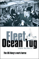 Fleet Ocean Tug: The US Navy's Work Horse (Paperback)