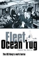 Fleet Ocean Tug: The US Navy's Work Horse (Hardback)