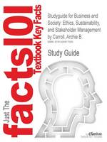 Studyguide for Business and Society: Ethics, Sustainability, and Stakeholder Management by Carroll, Archie B., ISBN 9780538453165 - Cram101 Textbook Outlines (Paperback)