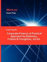 Exam Prep for Corporate Finance: A Practical Approach by Robinson, Fridson & Troughton, 1st Ed. (Paperback)
