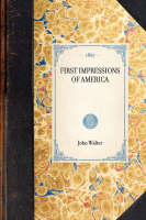 First Impressions of America - Travel in America (Paperback)