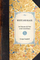 White and Black: The Outcome of a Visit to the United States - Travel in America (Paperback)