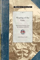Wearing of the Gray: Being Personal Portraits, Scenes and Adventures of the War - Civil War (Paperback)