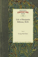 Life of Benjamin Silliman, M.D. Vol. 2: Late Professor of Chemistry, Mineralogy, and Geology in Yale College Chiefly from His Manuscript Reminiscences, Diaries, and Correspondence (Paperback)