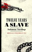 Twelve Years a Slave: Narrative of Solomon Northup, a Citizen of New York, Kidnapped in Washington City in 1841 (Paperback)