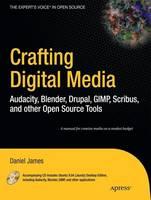 Crafting Digital Media: Audacity, Blender, Drupal, GIMP, Scribus, and other Open Source Tools (Paperback)