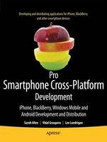 Pro Smartphone Cross-Platform Development: iPhone, Blackberry, Windows Mobile and Android Development and Distribution (Paperback)
