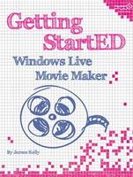 Getting StartED with Windows Live Movie Maker (Paperback)