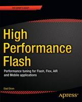 High Performance Flash CS5 2016: Performance Tuning for Flash, Flex, AIR, and Mobile Applications (Paperback)