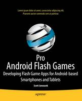 Pro Android Flash Games: Developing Flash Game Apps for Android-based Smartphones and Tablets (Paperback)