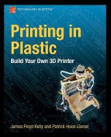 Printing in Plastic: Build Your Own 3D Printer (Paperback)