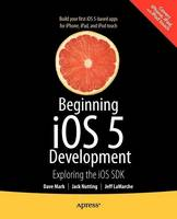 Beginning iOS 5 Development: Exploring the iOS SDK (Paperback)