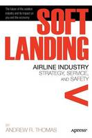 Soft Landing: Airline Industry Strategy, Service, and Safety (Paperback)