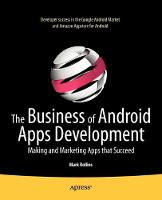The Business of Android Apps Development: Making and Marketing Apps that Succeed (Paperback)