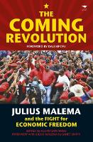 The coming revolution: Julius Malema and the fight for economic freedom (Paperback)