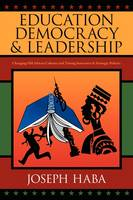 Education, Democracy & Leadership: Changing Old African Cultures and Timing Innovative & Strategic Policies (Paperback)