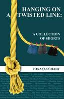 Hanging on a Twisted Line: A Collection of Shorts (Paperback)