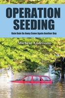 Operation Seeding: Rain Rain Go Away Come Again Another Day (Paperback)