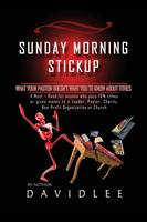 Sunday Morning Stickup: What Your Pastor Doesn't Want You to Know about Tithes a Must-Read for Anyone Who Pays 10% Tithes or Gives Money to a (Paperback)