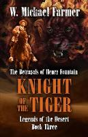 Knight of the Tiger: The Betrayals of Henry Fountain - Legends of the Desert 3 (Hardback)
