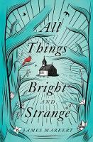 All Things Bright and Strange (Hardback)
