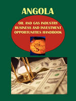 Angola Oil and Gas Industry Business and Investment Opportunities Handbook (Paperback)