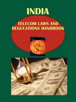 India Telecom Laws and Regulations Handbook Volume 1 Strategic Information and Basic Regulations (Paperback)