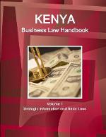 Kenya Business Law Handbook Volume 1 Strategic Information and Basic Laws