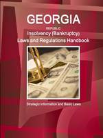 Georgia Republic Insolvency (Bankruptcy) Laws and Regulations Handbook: Strategic Information and Basic Laws (Paperback)