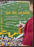 Sport, Beer, and Gender: Promotional Culture and Contemporary Social Life - Popular Culture and Everyday Life 17 (Paperback)