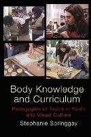 Body Knowledge and Curriculum: Pedagogies of Touch in Youth and Visual Culture (Paperback)