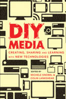 DIY Media: Creating, Sharing and Learning with New Technologies - New Literacies and Digital Epistemologies 44 (Hardback)