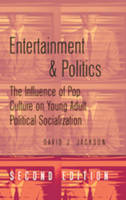 Entertainment and Politics: The Influence of Pop Culture on Young Adult Political Socialization (Hardback)