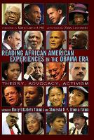 Reading African American Experiences in the Obama Era: Theory, Advocacy, Activism- With a foreword by Marc Lamont Hill and an afterword by Zeus Leonardo - Black Studies and Critical Thinking 8 (Paperback)