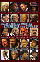 Reading African American Experiences in the Obama Era: Theory, Advocacy, Activism- With a foreword by Marc Lamont Hill and an afterword by Zeus Leonardo - Black Studies and Critical Thinking 8 (Hardback)