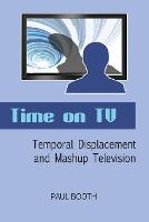 Time on TV: Temporal Displacement and Mashup Television (Paperback)